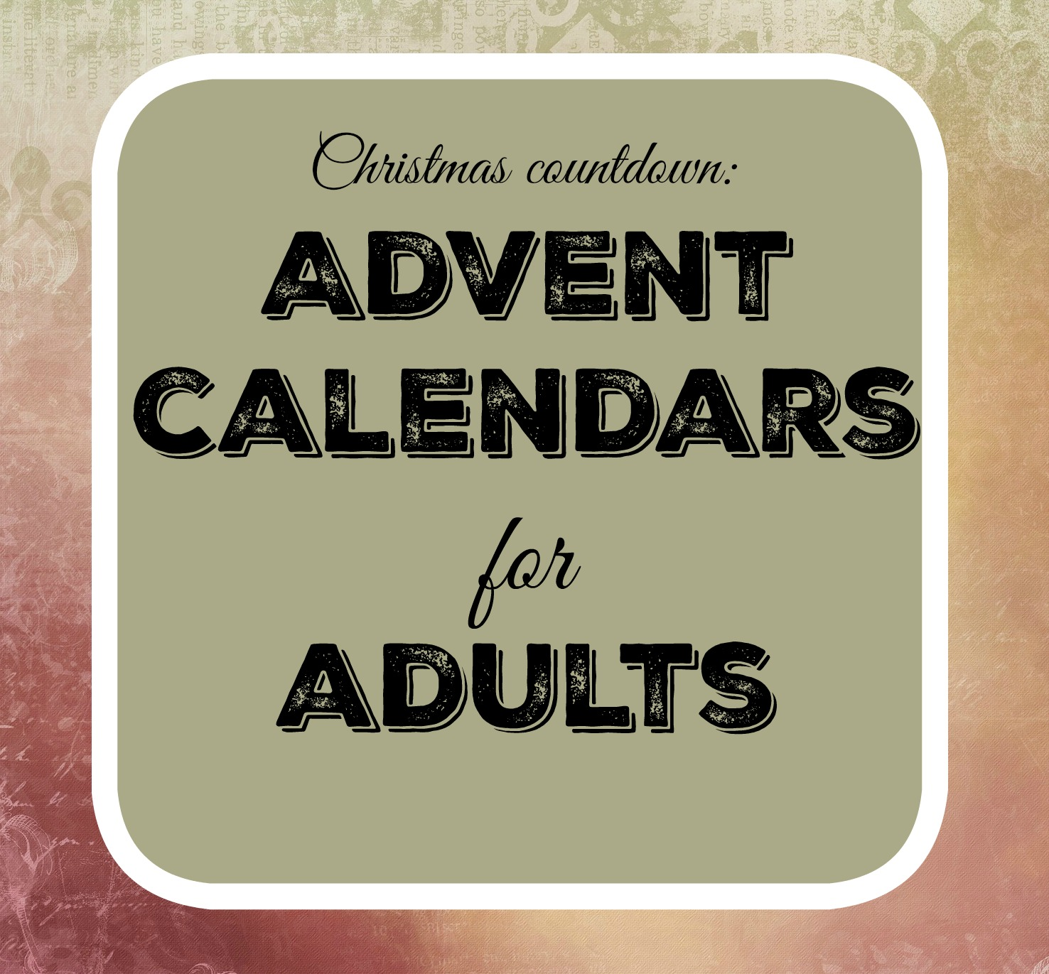 Diy Advent Calendar For Adults : Great or gluttonous alternative advent calendars for adults