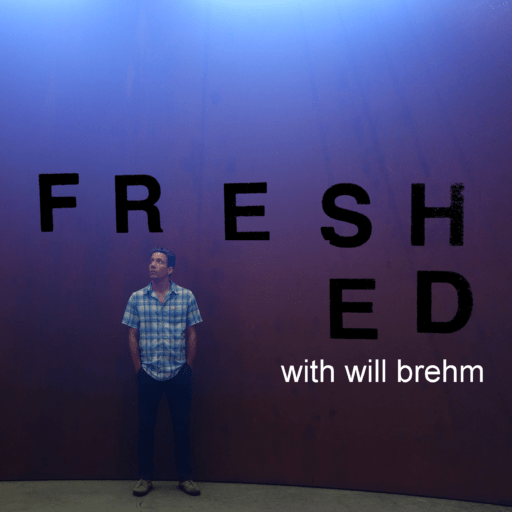 FreshEd with Will Brehm • A weekly podcast that makes complex ideas