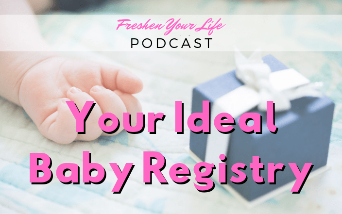 FYL 013: Your Ideal Baby Registry - Freshen Your Life