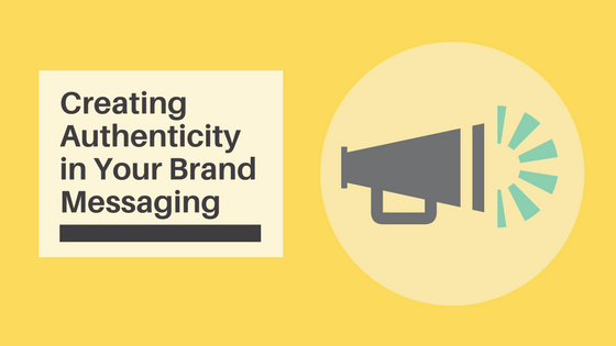 Creating Authenticity in your brand messaging