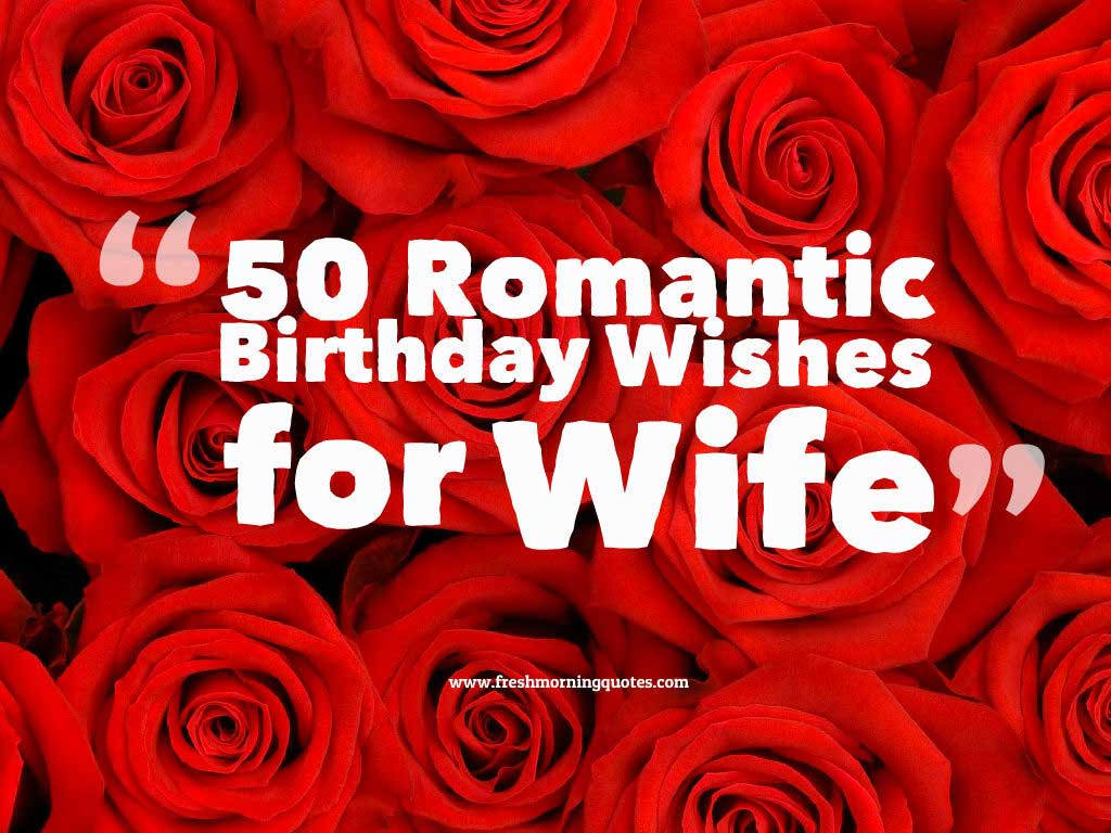 50 Romantic Birthday Wishes For Wife Freshmorningquotes