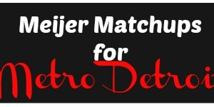 Meijer Matchups  for Metro Detroit