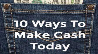 10 Ways To Make Cash Today