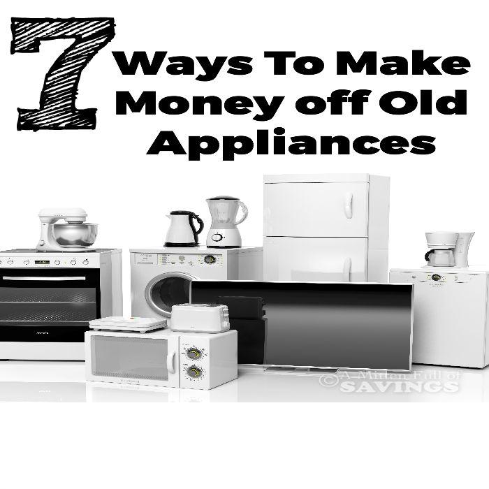 7 Ways to Make Money off Old Appliances