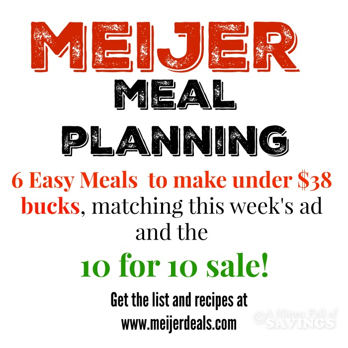 Meijer Meal Planning Week 1/17: 6 Meals Under $38