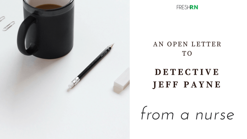 An Open Letter to Detective Jeff Payne from a Nurse – FRESHRN