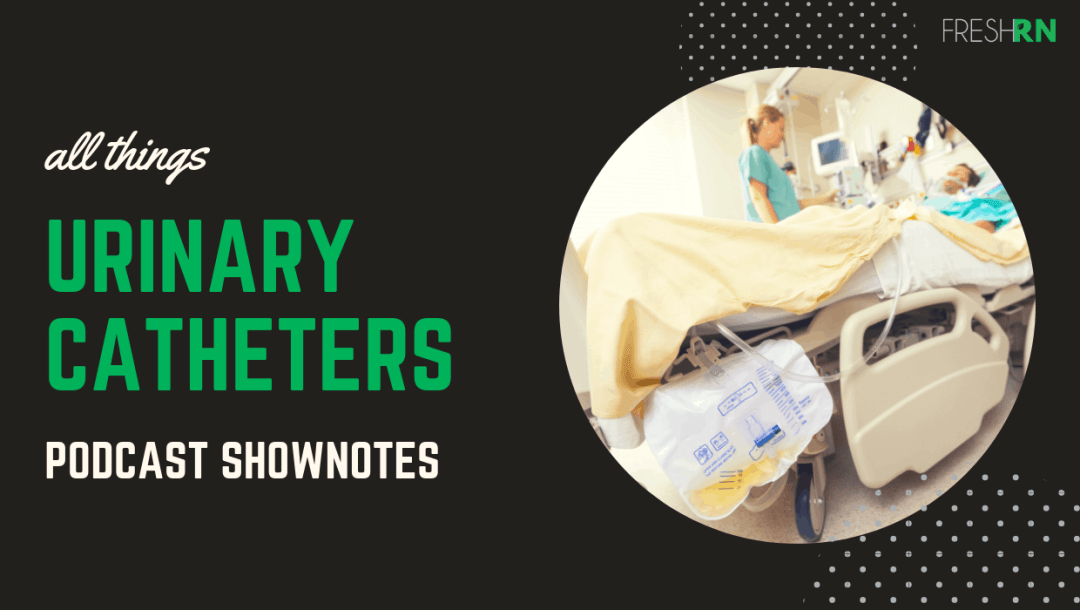 Season 4, Episode 6 All Things Urinary Catheters Show Notes