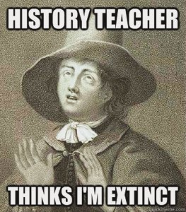 History teacher / Thinks I'm extinct
