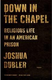 Down_in_the_Chapel__Religious_Life_in_an_American_Prison__Joshua_Dubler__9781250050328__Amazon_com__Books