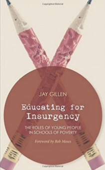 Educating_for_Insurgency__The_Roles_of_Young_People_in_Schools_of_Poverty__Jay_Gillen__Bob_Moses__9781849351997__Amazon_com__Books