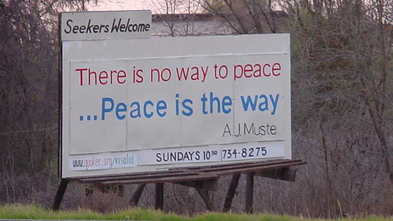 "Billboard: ""There is no way to peace... Peace is the way. A.J. Muste."""