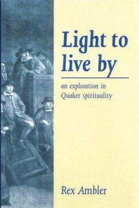 2. Light to Live By: An Exploration in Quaker Spirituality By Rex Ambler.