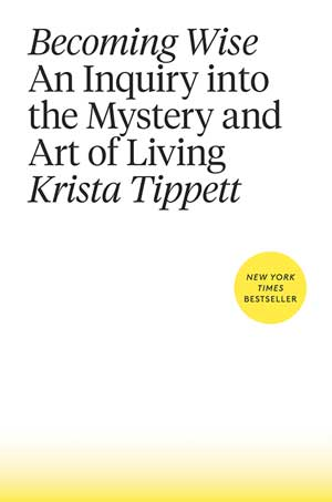 becoming wise an inquiry into the mystery and art of living