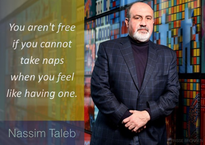 "Nassim Taleb: ""You aren't free if you cannot take naps when you feel like having one."""