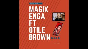 Magix Enga ft Otile Brown KALE