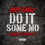 Mp3: Baby Jungle ft Slimelife Shawty - Do It Some Mo