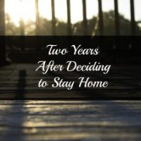 Two Years After Deciding to Stay Home