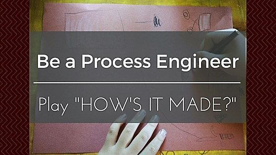 "Be a Process Engineer:  Play ""How's it made?"""