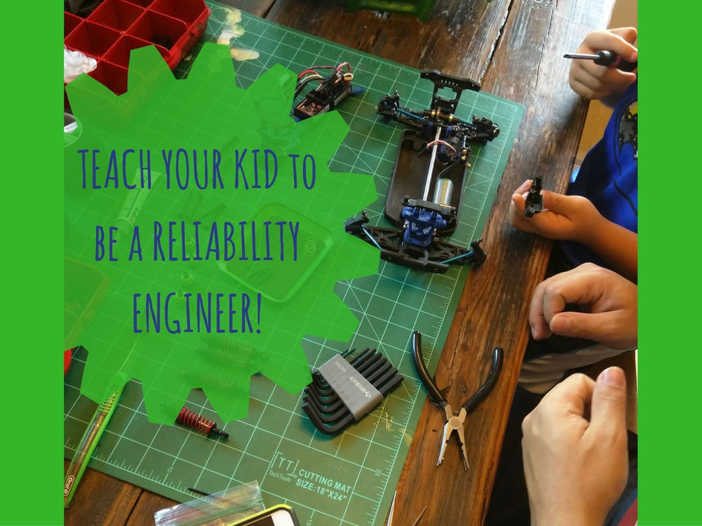 Teach Your Kid to be a Reliability Engineer!