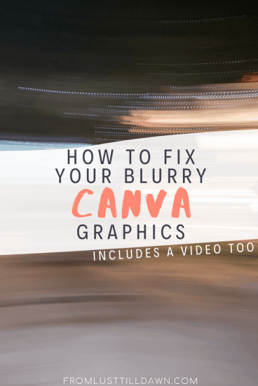 How to Fix Your Blurry Canva Images • Lust 'Till Dawn