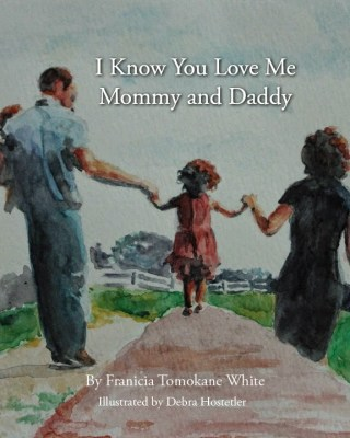 I know you love me mommy and daddy by franicia white