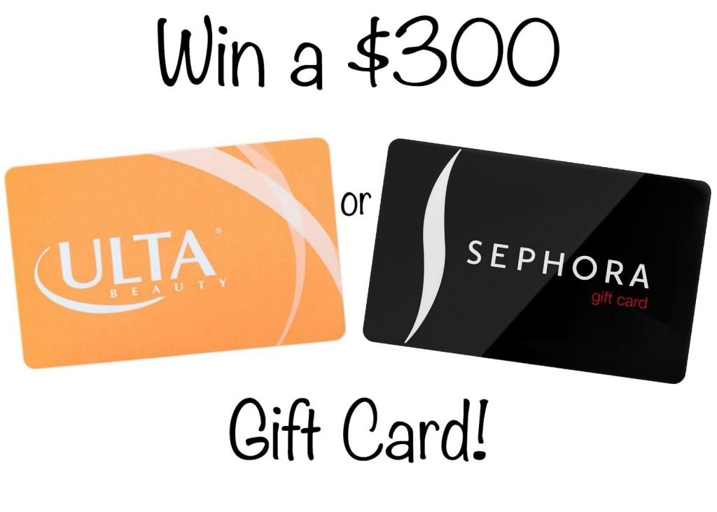 Win a $300 Giftcard to Ulta or Sephora!
