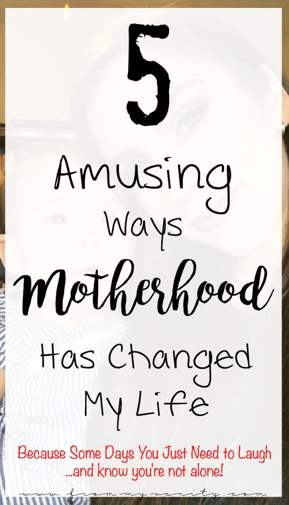 5 Ways Motherhood Changed My Life. Because some days you just need to laugh and know you're not alone!