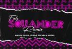 Falz – Squander (Remix) ft Niniola, Kamo Mphela, Mpura, Sayfar