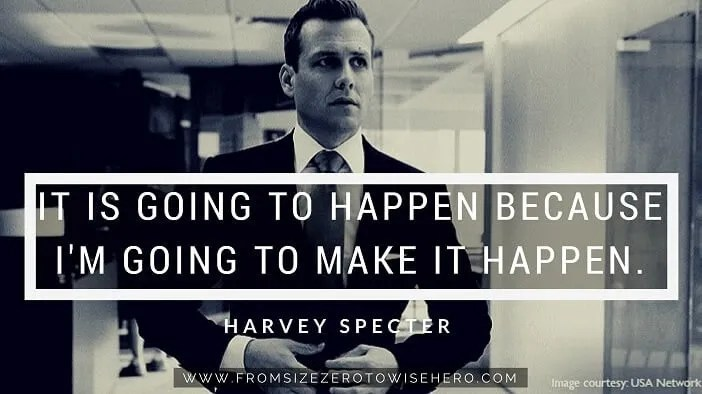 "Harvey Specter Quote, ""IT IS GOING TO HAPPEN BECAUSE I'M GOING TO MAKE IT HAPPEN""."