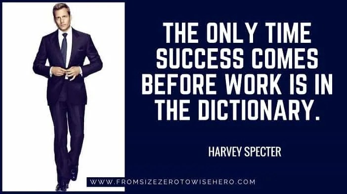 """Harvey Specter Quote, """"THE ONLY TIME SUCCESS COMES BEFORE WORK IS IN THE DICTIONARY.""""."""