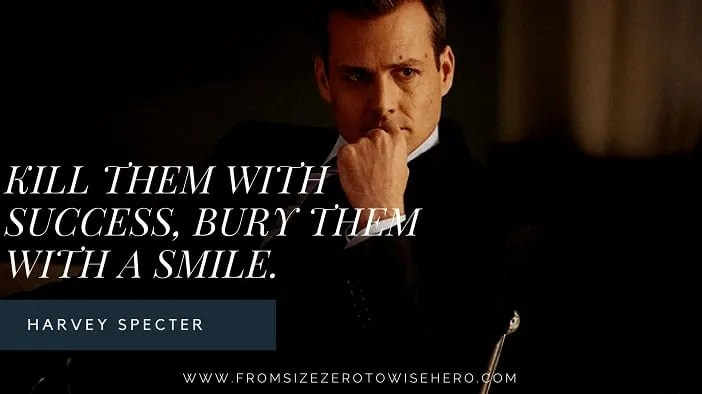 "Harvey Specter Quote, ""KILLTHEMWITHSUCCESS,BURYTHEMWITHASMILE""."