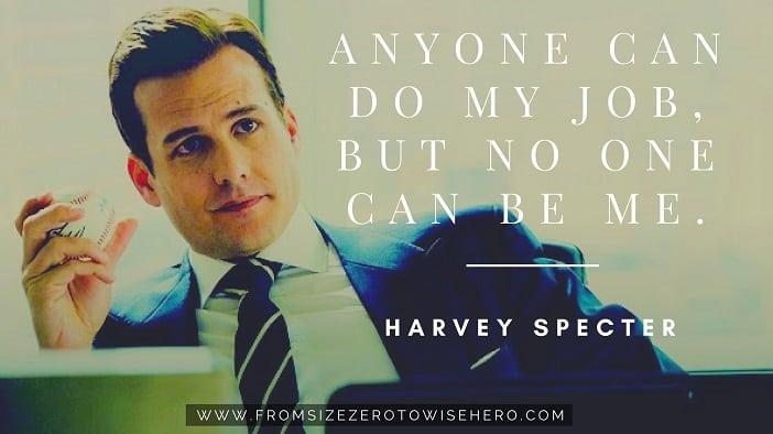 "Harvey Specter Quote, ""ANYONECANDOMYJOB,BUTNOONECANBEME""."