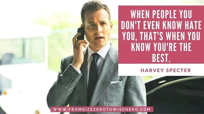 "Harvey Specter Quote, ""WHEN PEOPLE YOU DON'T EVEN KNOW HATE YOU, THAT'S WHEN YOU KNOW YOU'RE THE BEST""."