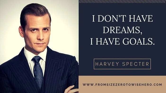"""Harvey Specter Quote, """"I DON'T HAVE DREAMS, I HAVE GOALS""""."""