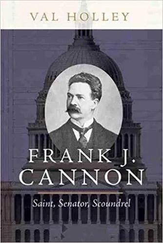 Book cover of Frank J. Cannon: Saint, Senator, Scoundrel