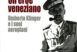 """Photo of """"Un eroe Veneziano, Umberto Klinger e i suoi aeroplani"""" di Bruno Delisi e Maria Serena Klinger"""
