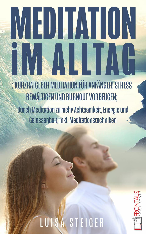 Cover_Ebook_Meditation-im-Alltag-Kurzratgeber-Meditation-für-Anfänger!-Stress-bewältigen-und-Burnout-vorbeugen_web