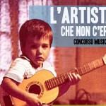 IL CONCORSO L'ARTISTA CHE NON C'ERA 2021 : DA 18 ANNI IN PRIMA LINEA PER LA MUSICA ITALIANA!