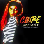 """Claire – In radio il suo nuovo singolo """"Amori solitari""""."""
