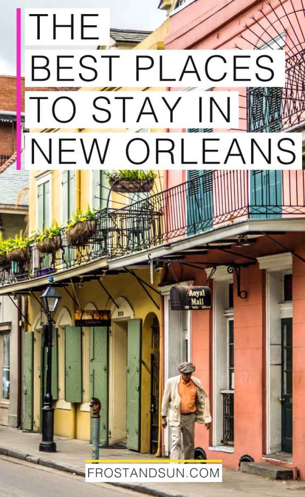 """Photo of yellow and coral buildings in New Orleans' colorful French Quarter neighborhood. Overlying text reads """"The Best Places to Stay in New Orleans."""""""