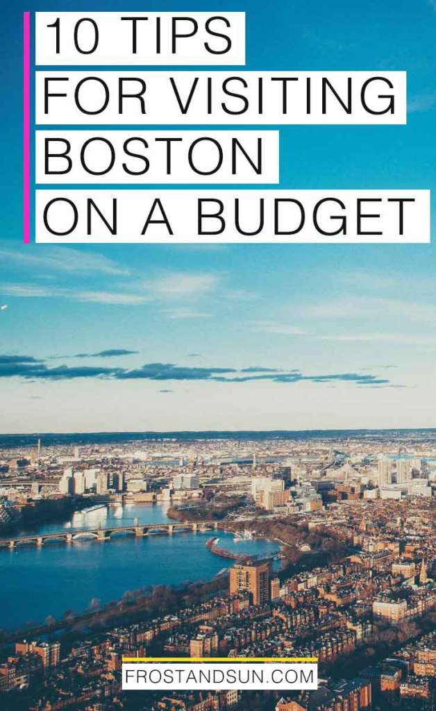 """Aerial landscape photograph of Boston, MA, an excellent US city that can be done on a budget! Overlying text reads """"10 Tips for Visiting Boston on a Budget."""""""