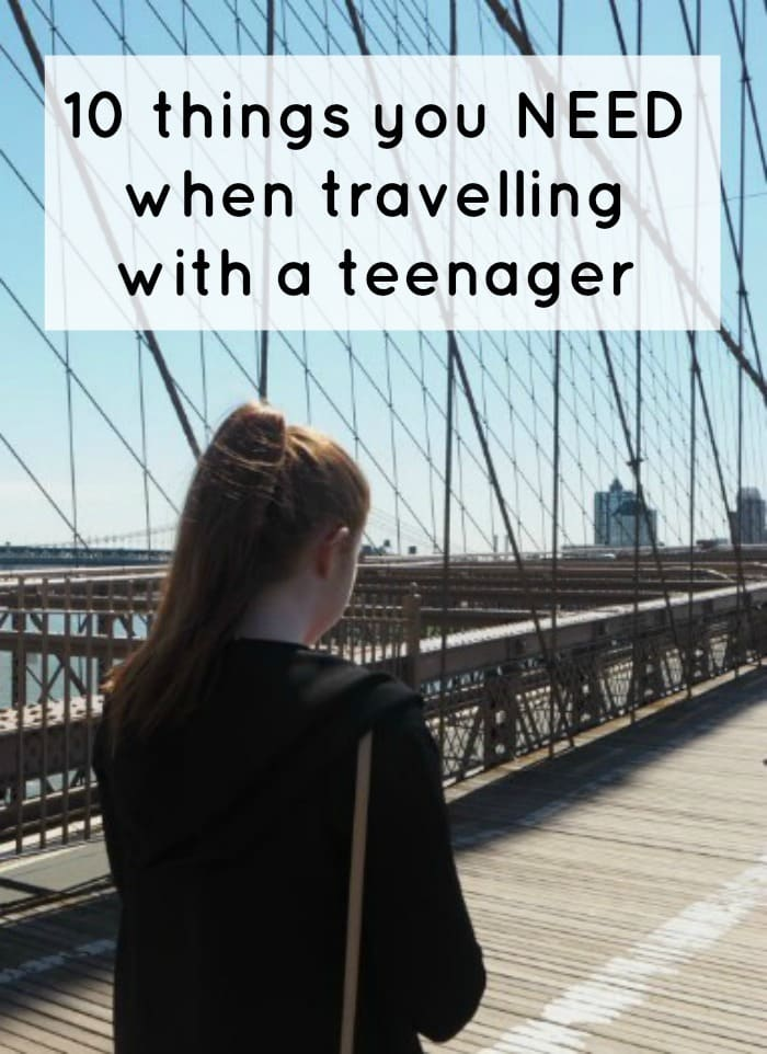 10 things you NEED when travelling with a teenager