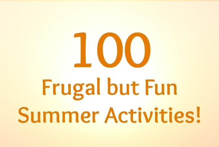 100 frugal but fun Summer activities….