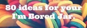 80 Ideas for your I'm Bored Jar
