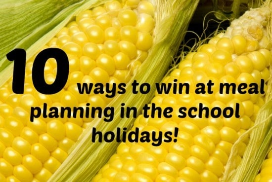 10 ways to win at meal planning in the school holidays!