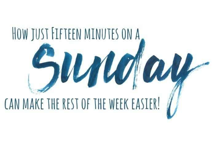 How just 15 minutes on a Sunday can make the rest of your week so much easier.