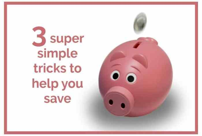 3 super simple tricks to help you save….