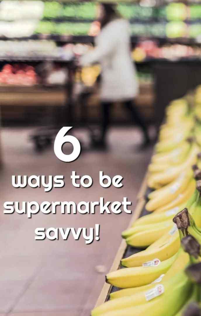 6 ways to be supermarket savvy!