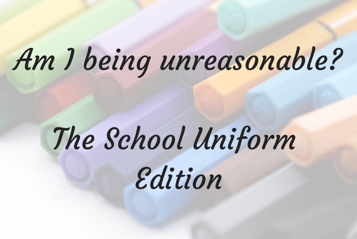 Am I being unreasonable? The School Uniform Edition