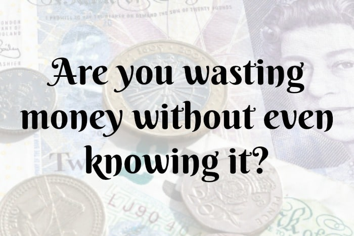 Are you wasting money without even knowing it….